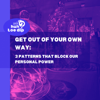 Get Out of Your Own Way: 3 Patterns that Block Our Personal Power