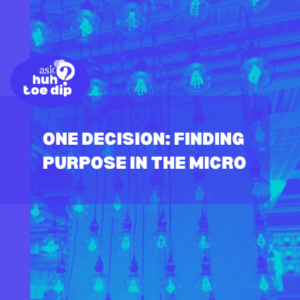 One Decision: Finding Purpose in the Micro