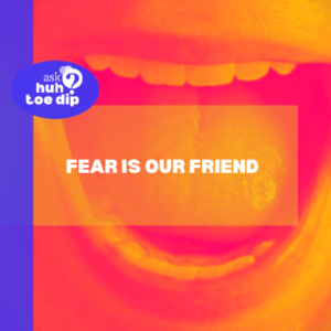 Fear is Our Friend