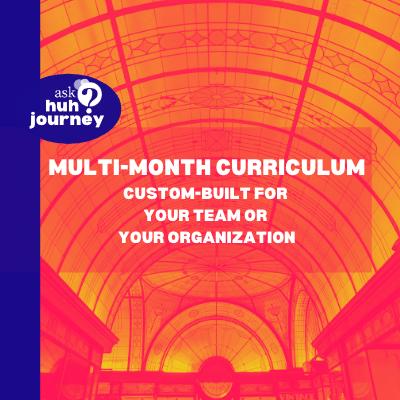 multi month curriculum custom-built for your team or organization
