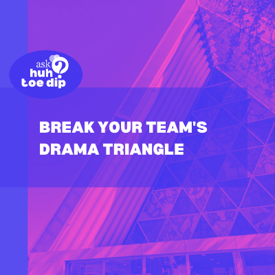 Break Your Team's Drama Triangle